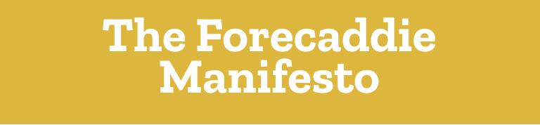 The Forecaddie Manifesto