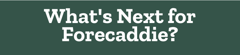 What's Next for Forecaddie?